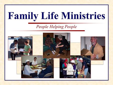 People Helping People Family Life Ministries People Helping People Family Life Ministries.