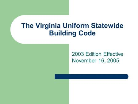 The Virginia Uniform Statewide Building Code 2003 Edition Effective November 16, 2005.