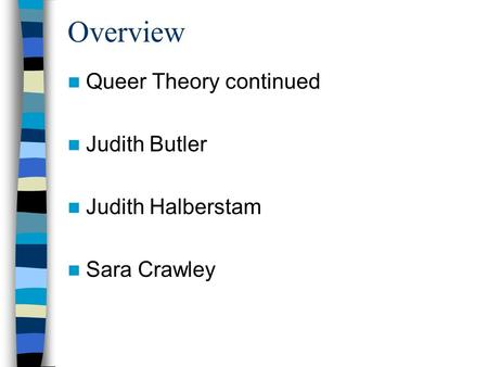 Overview Queer Theory continued Judith Butler Judith Halberstam Sara Crawley.