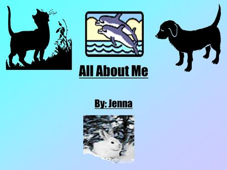 All About Me By: Jenna My name is Jenna. I am 11 years old. I am in fifth grade.