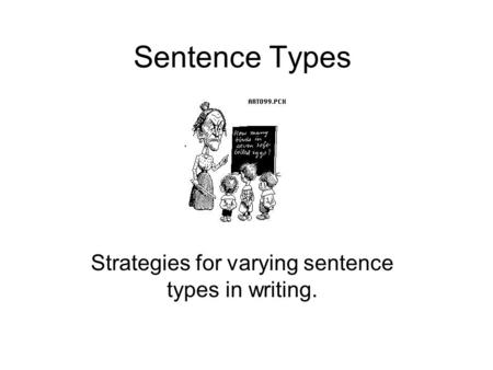 Sentence Types Strategies for varying sentence types in writing.