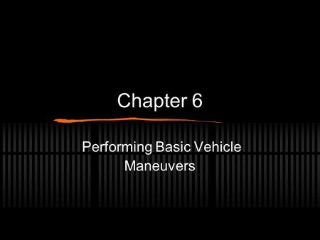 Chapter 6 Performing Basic Vehicle Maneuvers. Steering Over Steering The driver turns the steering wheel too much Under Steering The driver did not turn.
