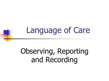Language of Care Observing, Reporting and Recording.