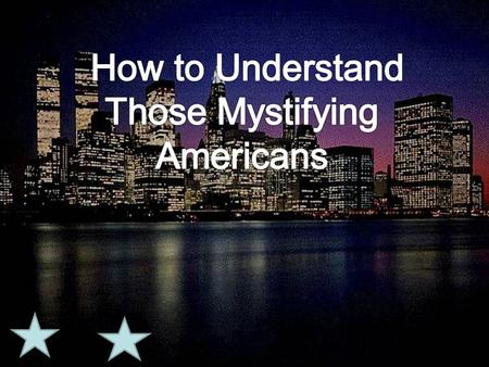 How to Understand Those Mystifying Americans.