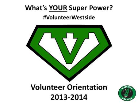 What's YOUR Super Power? #VolunteerWestside Volunteer Orientation 2013-2014.