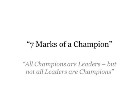 """7 Marks of a Champion"" ""All Champions are Leaders – but not all Leaders are Champions"""