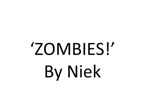 'ZOMBIES!' By Niek. I was biking to school in the middle of the night because I had forgotten my homework at school. When I got there, I realized all.