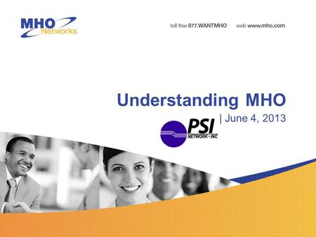 Understanding MHO | June 4, 2013. Agenda Who is MHO Networks? MHO Services MHO's Value Core Network Microwave Technology Network Coverage Questions to.