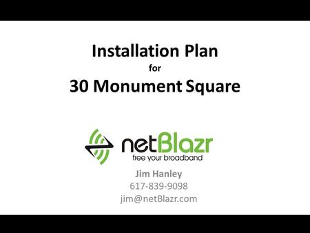Installation Plan for 30 Monument Square Jim Hanley 617-839-9098