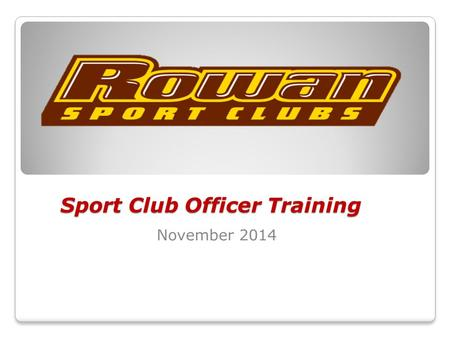 Sport Club Officer Training November 2014. October Club Highlights Men's and Women's Rugby with wins at Homecoming. Great attendance! ◦W. Rugby achieved.