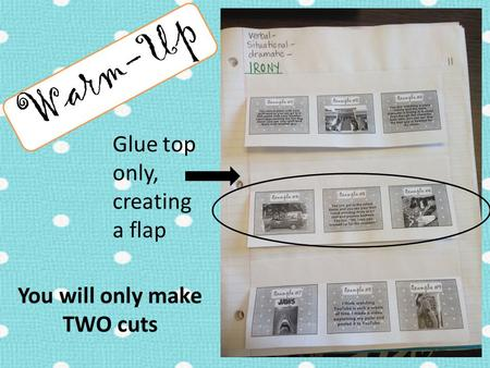 Warm-Up Glue top only, creating a flap You will only make TWO cuts.