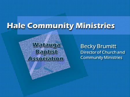 Hale Community Ministries Becky Brumitt Director of Church and Community Ministries.