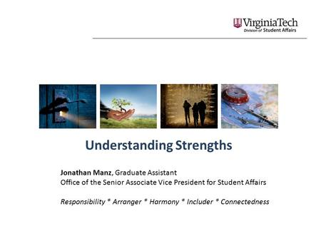 Understanding Strengths Jonathan Manz, Graduate Assistant Office of the Senior Associate Vice President for Student Affairs Responsibility * Arranger *
