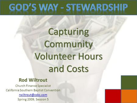 Capturing Community Volunteer Hours and Costs Rod Wiltrout Church Finance Specialist California Southern Baptist Convention Spring 2009,