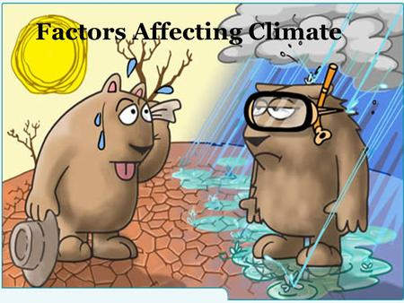 Factors Affecting Climate. Latitude How far north or south a place is on Earth can determine what type of climate it has Low latitudes – the area between.