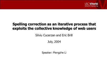 Spelling correction as an iterative process that exploits the collective knowledge of web users Silviu Cucerzan and Eric Brill July, 2004 Speaker: Mengzhe.