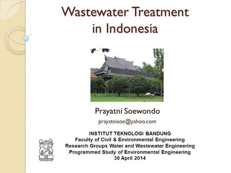 Wastewater Treatment in Indonesia Prayatni Soewondo INSTITUT TEKNOLOGI BANDUNG Faculty of Civil & Environmental Engineering Research.