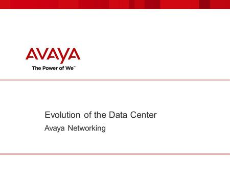 Evolution of the Data Center Avaya Networking. © 2013 Avaya Inc. All rights reserved. 2 Applications Are Changing Transition from Client/Server to Web.