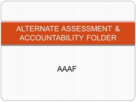 AAAF ALTERNATE ASSESSMENT & ACCOUNTABILITY FOLDER.