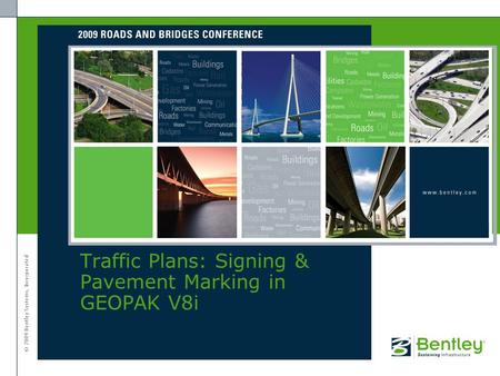 © 2009 Bentley Systems, Incorporated Traffic Plans: Signing & Pavement Marking in GEOPAK V8i.