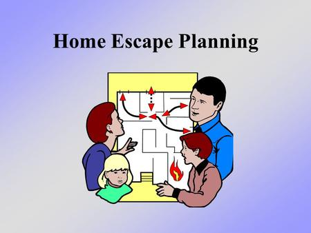Home Escape Planning. What we will learn today We will learn about what to do if you ever have a fire in your home.
