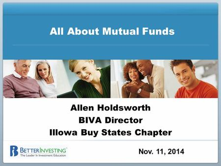 All About Mutual Funds Allen Holdsworth BIVA Director Illowa Buy States Chapter Nov. 11, 2014.