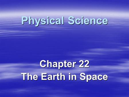Physical Science Chapter 22 The Earth in Space. Earth's Rotation   Axis – imaginary line passing through the North and South Pole – –Earth's axis is.