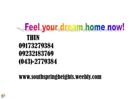 THUN 09173279384 09232183769 (043)-2779384 www.southspringheights.weebly.com.