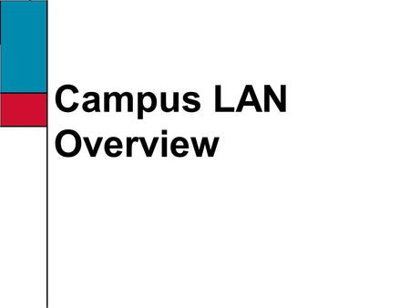 Campus LAN Overview. Objectives Identify the technical considerations in campus LAN design Identify the business considerations in campus LAN design Describe.