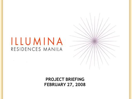 PROJECT BRIEFING FEBRUARY 27, 2008. OVERVIEW Project Description Illumina Residences Manila is a 32 Floor – Residential Tower, and sits on a 6,935.50.