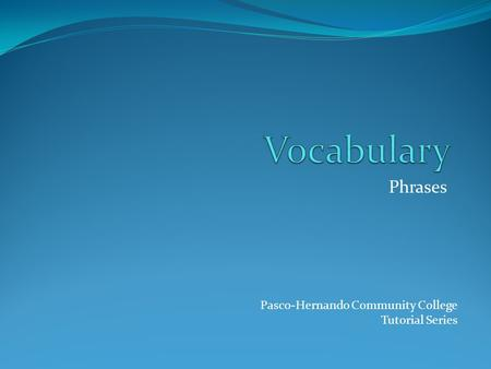 Phrases Pasco-Hernando Community College Tutorial Series.
