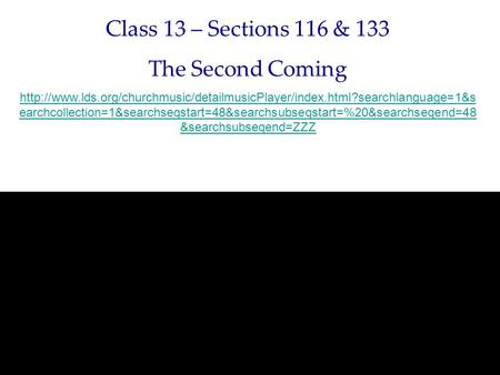 Class 13 – Sections 116 & 133 The Second Coming  earchcollection=1&searchseqstart=48&searchsubseqstart=%20&searchseqend=48.