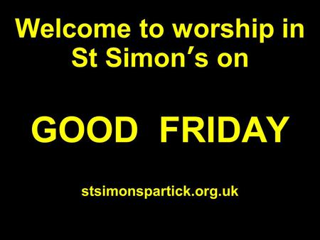 Welcome to worship in St Simon's on GOOD FRIDAY stsimonspartick.org.uk.