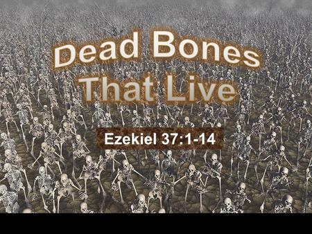 Ezekiel 37:1-14. 1. The hand of the LORD came upon me and brought me out in the Spirit of the LORD, and set me down in the midst of the valley; and.