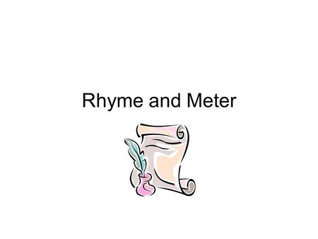 Rhyme and Meter. Rhyme Lines of poetry are often divided into sections called stanzas 2 lines = couplet 3 lines = tercet 4 lines = quatrain 5 lines =