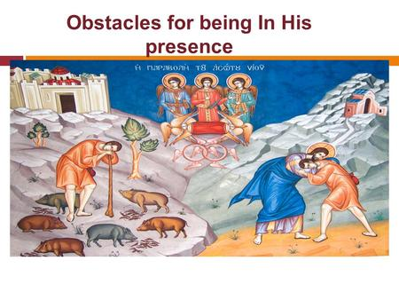 Obstacles for being In His presence. Old presence Vs current presence  And when Saul inquired of the LORD, the LORD did not answer him, neither by dreams,