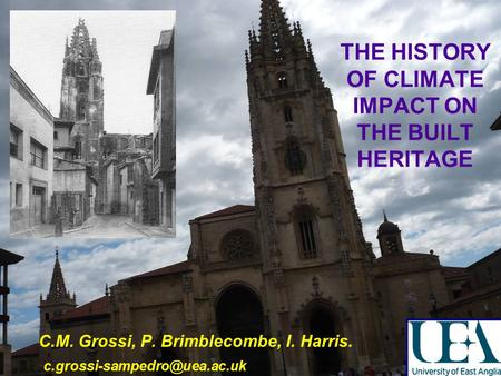 THE HISTORY OF CLIMATE IMPACT ON THE BUILT HERITAGE C.M. Grossi, P. Brimblecombe, I. Harris.