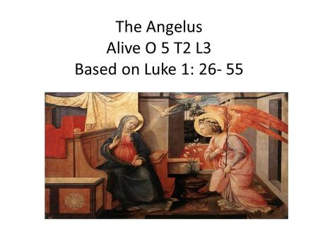 The Angelus Alive O 5 T2 L3 Based on Luke 1:
