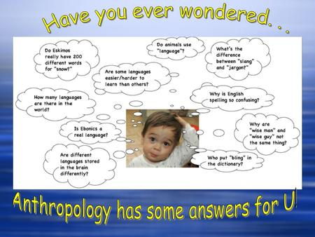 Anthropology has some answers for U!