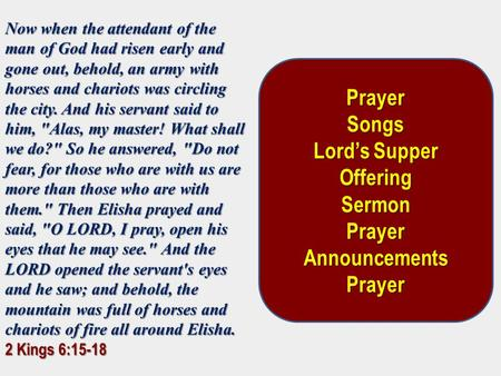 Now when the attendant of the man of God had risen early and gone out, behold, an army with horses and chariots was circling the city. And his servant.