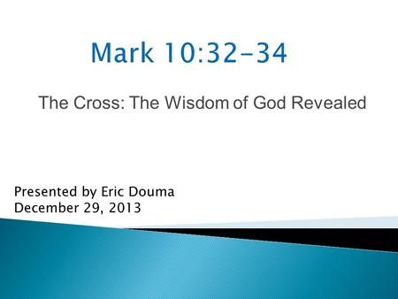 The Cross: The Wisdom of God Revealed Presented by Eric Douma December 29, 2013.