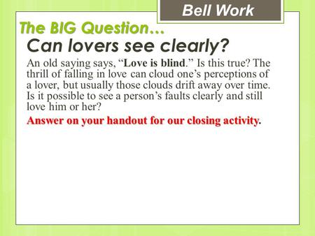 Can lovers see clearly? Bell Work The BIG Question…