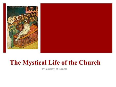The Mystical Life of the Church 4 th Sunday of Babah.