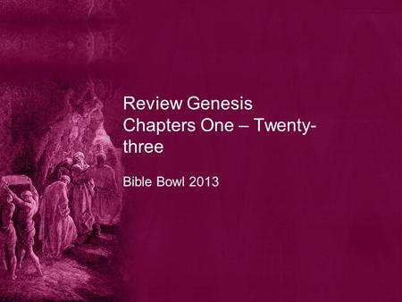 Review Genesis Chapters One – Twenty- three Bible Bowl 2013.