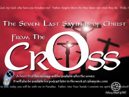 A free CD of this message will be available after the service It will also be available for podcast later in the week at calvaryokc.com.