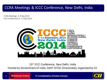 11 © Confederation <strong>of</strong> Indian Industry 1 CCRA Meetings & ICCC Conference, New Delhi, <strong>India</strong> 15 th ICCC Conference, New Delhi, <strong>India</strong> Hosted by Government.