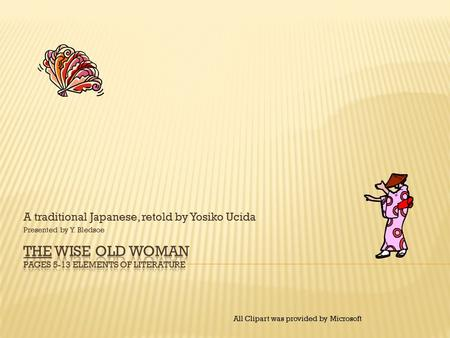 A traditional Japanese, retold by Yosiko Ucida Presented by Y. Bledsoe All Clipart was provided by Microsoft.