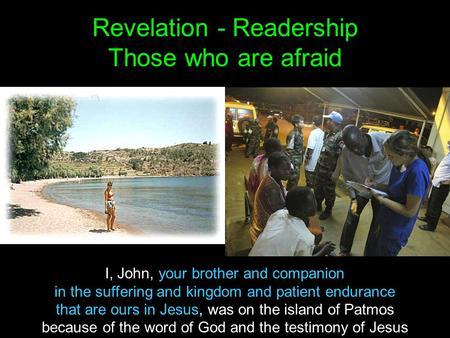 Revelation - Readership Those who are afraid I, John, your brother and companion in the suffering and kingdom and patient endurance that are ours in Jesus,