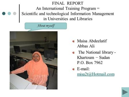 FINAL REPORT An International Training Program = Scientific and technological Information Management in Universities and Libraries Maisa Abdeelatif Abbas.