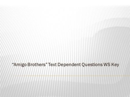 """Amigo Brothers"" Text Dependent Questions WS Key."